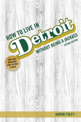 How to Live in Detroit Without Being a Jackass