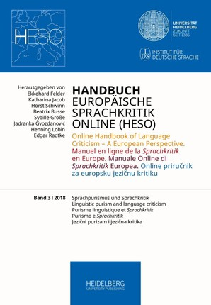 Handbuch Europäische Sprachkritik Online (HESO) / Sprachpurismus und Sprachkritik. Linguistic purism and language criticism. Purisme linguistique et Sprachkritik. Purismo e Sprachkritik Jezicni purizam i jezicna kritika