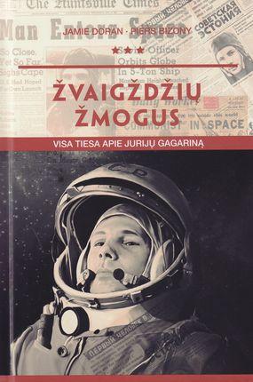 Žvaigždžių žmogus. Visa tiesa apie Jurijų Gagariną