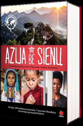 AZIJA BE SIENŲ. 10 šalių, 300 rinktinių nuotraukų, 7 mėnesiai išbandymų. Stereotipus griaunanti kelionė + šimtai unikalių FOTO!