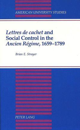 Lettres de cachet and Social Control in the Ancien Régime, 1659-1789