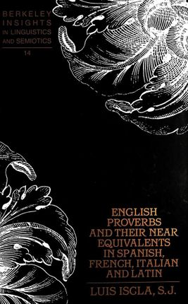 English Proverbs and Their Near Equivalents in Spanish, French, Italian and Latin