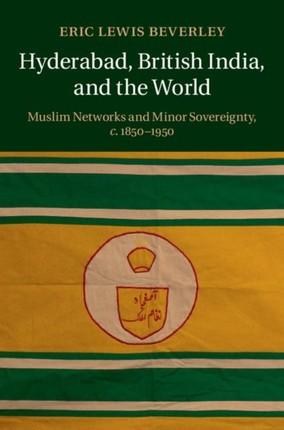 Hyderabad, British India, and the World