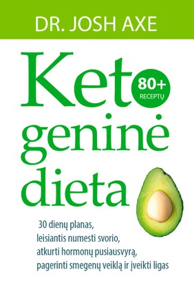 KETOGENINĖ DIETA: 30 dienų planas, leisiantis numesti svorio, atkurti hormonų pusiausvyrą, pagerinti smegenų veiklą ir įveikti ligas