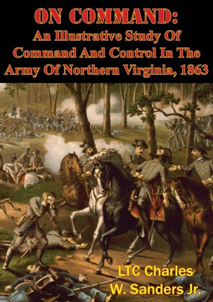 On Command: An Illustrative Study Of Command And Control In The Army Of Northern Virginia, 1863