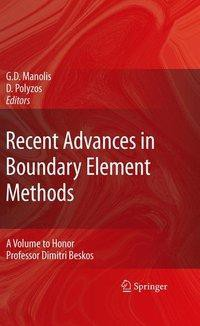 Recent Advances in Boundary Element Methods: A Volume to Honor Professor Dimitri Beskos