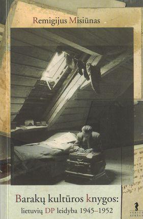 Barakų kultūros knygos: lietuvių DP leidyba 1945-1952