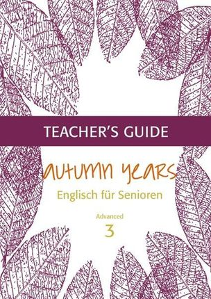 Autumn Years for Advanced Learners. Teacher's Guide