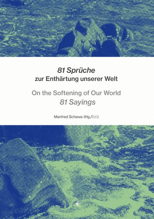 81 Sprüche zur Enthärtung unserer Welt - On the Softening of Our World 81 Sayings