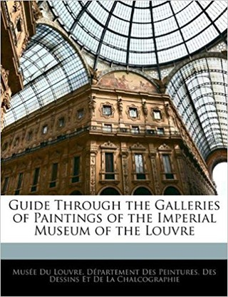 Guide Through the Galleries of Paintings of the Imperial Museum of the Louvre