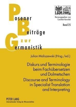 Diskurs und Terminologie beim Fachübersetzen und Dolmetschen .  Discourse and Terminology in Specialist Translation and Interpreting