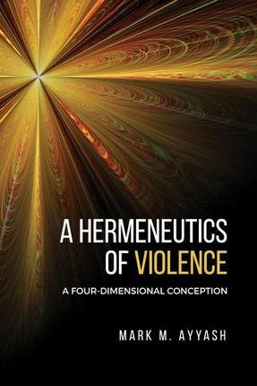 A Hermeneutics of Violence: A Four-Dimensional Conception
