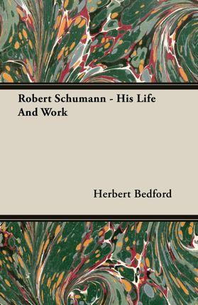 Robert Schumann - His Life And Work