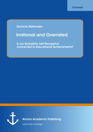 Irrational and Overrated: Is our Unrealistic Self-Perception connected to Educational Achievements?