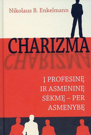 Charizma. Į profesinę ir asmeninę sėkmę – per asmenybę