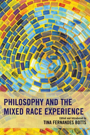 Philosophy and the Mixed Race Experience