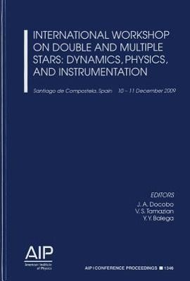 International Workshop on Double and Multiple Stars: Dynamics, Physics, and Instrumentation: Santiago de Compeostela, Spain, 10-11 December 2009