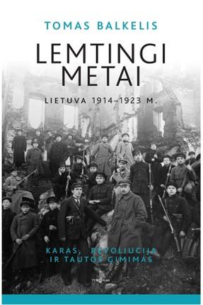 LEMTINGI METAI: Lietuva 1914–1923 m. Karas, revoliucija ir tautos gimimas