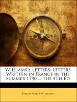 Williams'S Letters: Letters Written in France in the Summer 1790 ... the 4Th Ed