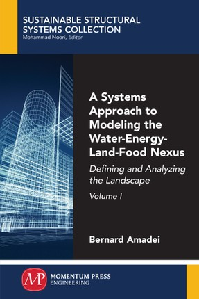 A Systems Approach to Modeling the Water-Energy-Land-Food Nexus, Volume I