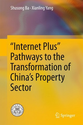 """""""Internet Plus"""" Pathways to the Transformation of China's Property Sector"""