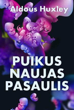 PUIKUS NAUJAS PASAULIS: vienas iš geriausių XX a. romanų, šiurpus bet kokio universalios laimės režimo simbolis