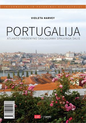 Portugalija: Atlanto vandenyno skalaujama spalvinga šalis