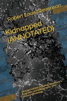 Kidnapped (Annotated): Enriched Edition Including Stevenson´s Biography and Bibliography, 19th Century Chronology