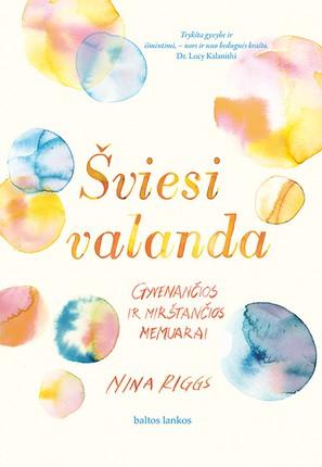 ŠVIESI VALANDA. Gyvenančios ir mirštančios memuarai apie kovą su krūties vėžiu ir neblėstantį gyvenimo džiaugsmą