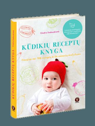 KŪDIKIŲ RECEPTŲ KNYGA: daugiau nei 100 gardžių naminio maisto receptų mažyliams. Formuokite taisyklingos mažylio mitybos pagrindus nuo pat kūdikystės (skirta 6-36 mėn. mažyliams)!