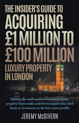 The Insider's Guide To Acquiring £1m- £100m Luxury Property In London