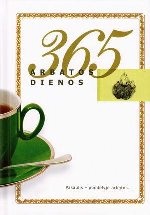 365 arbatos dienos. Pasaulis - puodelyje arbatos