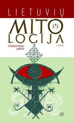 Lietuvių mitologija: iš Norberto Vėliaus palikimo. III tomas