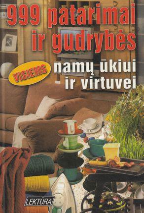 999 patarimai ir gudrybės namų ūkiui ir virtuvei