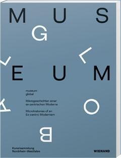 museum global. Mikrogeschichten einer ex-zentrischen Moderne.