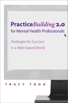 Practice Building 2.0 for Mental Health Professionals: Strategies for Success in the Electronic Age