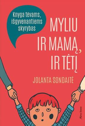 Myliu ir mamą, ir tėtį: knyga tėvams, išgyvenantiems skyrybas