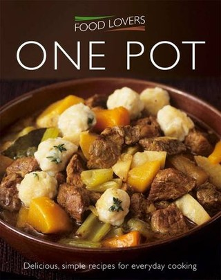 Food Lovers One Pot: Delicious, simple recipes for everyday cooking