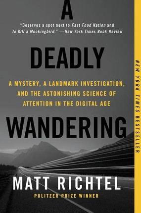 A Deadly Wandering: A Mystery, a Landmark Investigation, and the Astonishing Science of Attention in the Digital Age