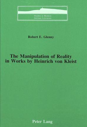 The Manipulation of Reality in Works by Heinrich von Kleist
