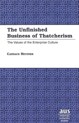 The Unfinished Business of Thatcherism