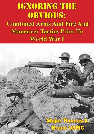 Ignoring The Obvious: Combined Arms And Fire And Maneuver Tactics Prior To World War I