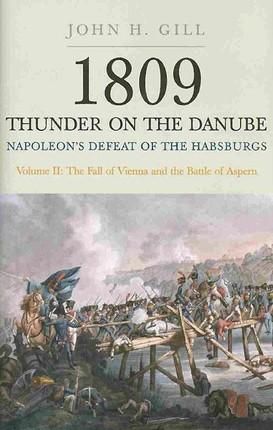 1809 Thunder on the Danube: Napoleon's Defeat of the Hapsburgs, Volume II