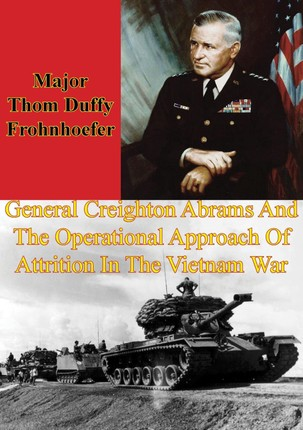 General Creighton Abrams And The Operational Approach Of Attrition In The Vietnam War