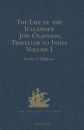 Life of the Icelander Jon Olafsson, Traveller to India, Written by Himself and Completed about 1661 A.D.