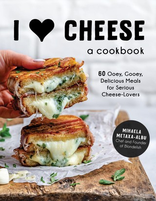 I Heart Cheese: A Cookbook