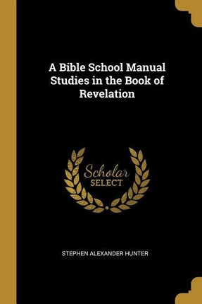 A Bible School Manual Studies in the Book of Revelation