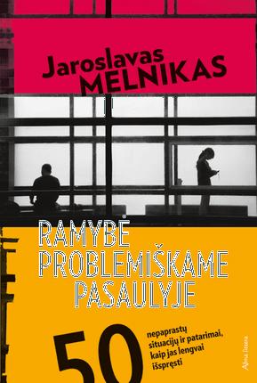 Ramybė problemiškame pasaulyje. 50 nepaprastų situacijų ir patarimai, kaip jas lengvai išspręsti