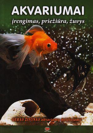 Akvariumai. Įrengimas, priežiūra, žuvys