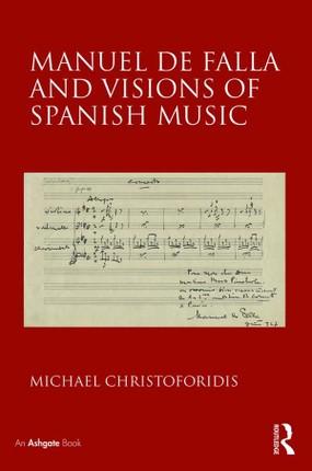 Manuel de Falla and Visions of Spanish Music